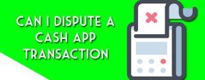 can i dispute a cash app transaction