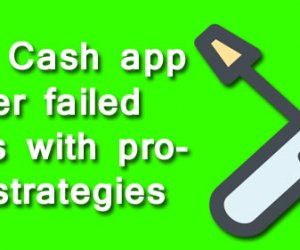 Resolve Cash app transfer failed problems with proficient strategies