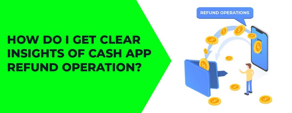 How Do I Get Clear Insights of Cash App Refund Operation?