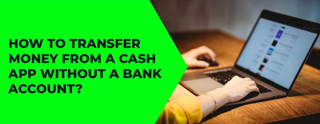 How to transfer money from a cash app without a bank account?