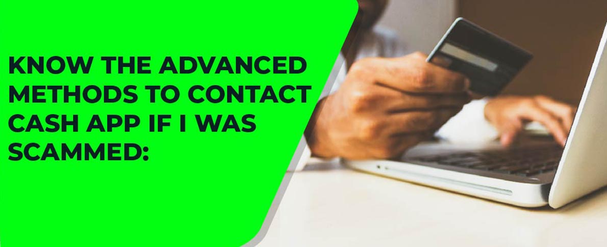 Know the advanced methods to contact cash app if I was scammed: